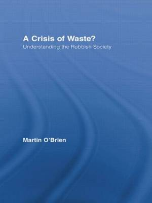 A Crisis of Waste?: Understanding the Rubbish Society - Routledge Advances in Sociology (Hardback)