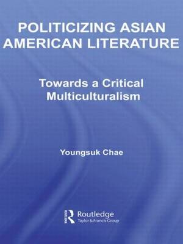 Politicizing Asian American Literature: Towards a Critical Multiculturalism - Studies in Asian Americans (Hardback)