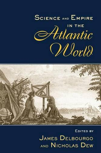 Science and Empire in the Atlantic World - New Directions in American History (Paperback)