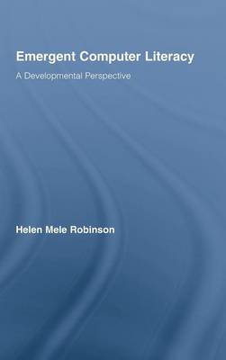 Emergent Computer Literacy: A Developmental Perspective - Routledge Research in Education (Hardback)