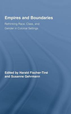 Empires and Boundaries: Race, Class, and Gender in Colonial Settings - Routledge Studies in Cultural History (Hardback)