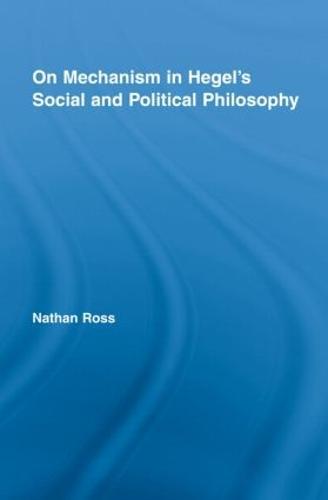 On Mechanism in Hegel's Social and Political Philosophy (Hardback)