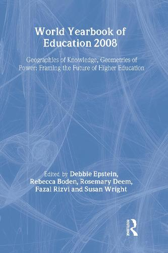World Yearbook of Education 2008: Geographies of Knowledge, Geometries of Power: Framing the Future of Higher Education - World Yearbook of Education (Hardback)