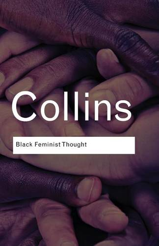 Black Feminist Thought: Knowledge, Consciousness, and the Politics of Empowerment - Routledge Classics (Paperback)