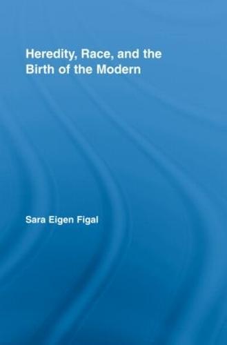 Heredity, Race, and the Birth of the Modern (Hardback)