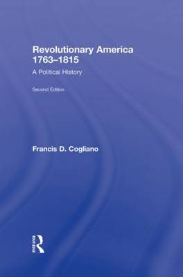 Revolutionary America, 1763-1815: A Political History (Hardback)