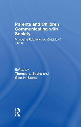 Parents and Children Communicating with Society: Managing Relationships Outside of the Home - Routledge Communication Series (Hardback)