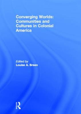 Converging Worlds: Communities and Cultures in Colonial America (Hardback)