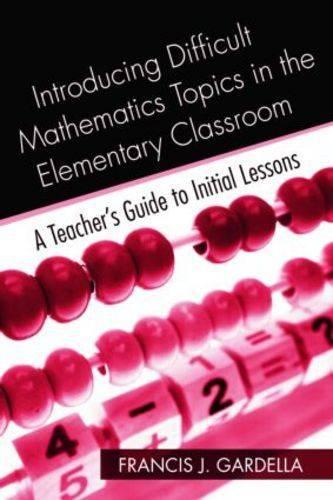 Introducing Difficult Mathematics Topics in the Elementary Classroom: A Teacher's Guide to Initial Lessons (Paperback)