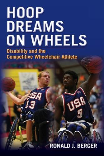 Hoop Dreams on Wheels: Disability and the Competitive Wheelchair Athlete - Sociology Re-Wired (Paperback)