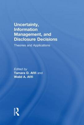 Uncertainty, Information Management, and Disclosure Decisions: Theories and Applications (Hardback)