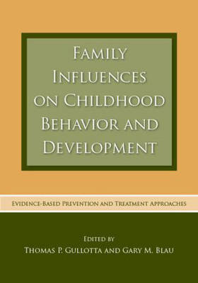 Family Influences on Childhood Behavior and Development: Evidence-Based Prevention and Treatment Approaches (Hardback)