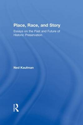 Place, Race, and Story: Essays on the Past and Future of Historic Preservation (Hardback)