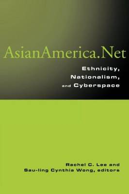 Asian America.Net: Ethnicity, Nationalism, and Cyberspace (Paperback)