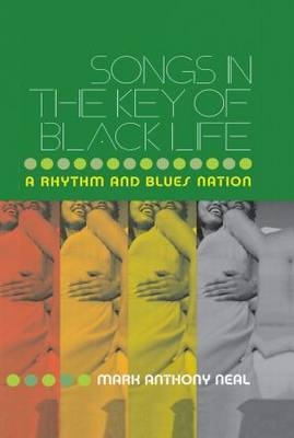 Songs in the Key of Black Life: A Rhythm and Blues Nation (Hardback)
