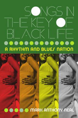 Songs in the Key of Black Life: A Rhythm and Blues Nation (Paperback)