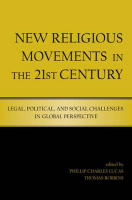 New Religious Movements in the Twenty-First Century: Legal, Political, and Social Challenges in Global Perspective (Paperback)