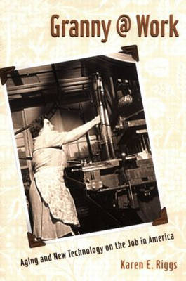 Granny @ Work: Aging and New Technology on the Job in America (Paperback)