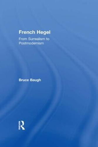 French Hegel: From Surrealism to Postmodernism (Hardback)