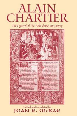 Alain Chartier: The Quarrel of the Belle Dame Sans Mercy - Routledge Medieval Texts (Hardback)