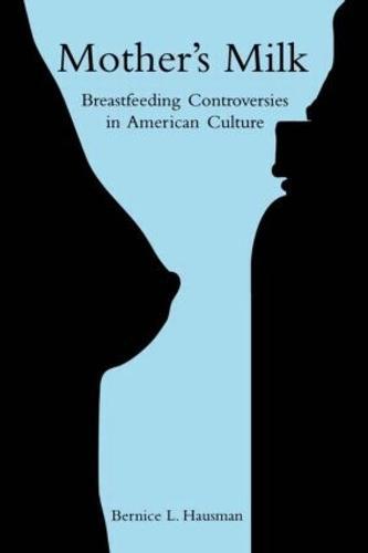 Mother's Milk: Breastfeeding Controversies in American Culture (Hardback)