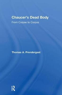 Chaucer's Dead Body: From Corpse to Corpus (Hardback)