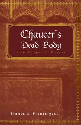 Chaucer's Dead Body: From Corpse to Corpus (Paperback)