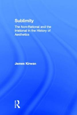 Sublimity: The Non-Rational and the Rational in the History of Aesthetics (Hardback)