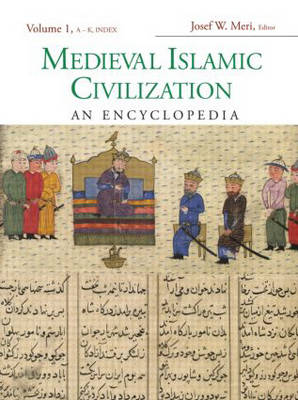 Medieval Islamic Civilization: An Encyclopedia - Routledge Encyclopedias of the Middle Ages (Hardback)