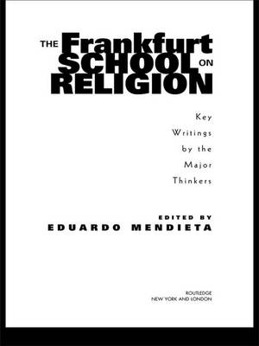 The Frankfurt School on Religion: Key Writings by the Major Thinkers (Hardback)