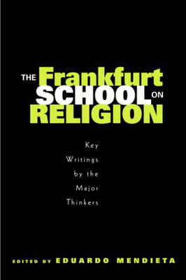 The Frankfurt School on Religion: Key Writings by the Major Thinkers (Paperback)