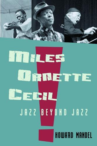 Miles, Ornette, Cecil: Jazz Beyond Jazz (Hardback)