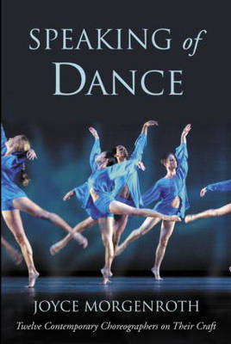 Speaking of Dance: Twelve Contemporary Choreographers on Their Craft (Paperback)