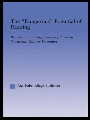 The Dangerous Potential of Reading: Readers & the Negotiation of Power in Selected Nineteenth-Century Narratives - Literary Criticism and Cultural Theory (Hardback)