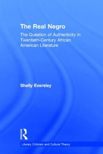 The Real Negro: The Question of Authenticity in Twentieth-Century African American Literature - Literary Criticism and Cultural Theory (Hardback)