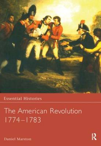 The American Revolution 1774-1783 - Essential Histories (Hardback)