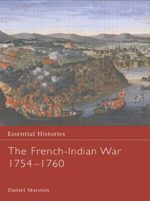The French-Indian War 1754-1760 - Essential Histories (Hardback)