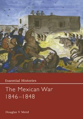 The Mexican War 1846-1848 - Essential Histories (Hardback)