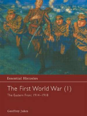 The First World War, Vol. 1: The Eastern Front 1914-1918 - Essential Histories (Hardback)