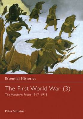 The First World War, Vol. 3: The Western Front 1917-1918 - Essential Histories (Hardback)