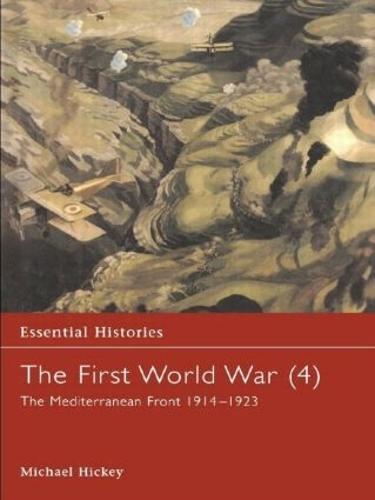 The First World War, Vol. 4: The Mediterranean Front 1914-1923 - Essential Histories (Hardback)