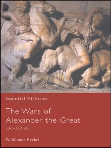 The Wars of Alexander the Great - Essential Histories (Hardback)