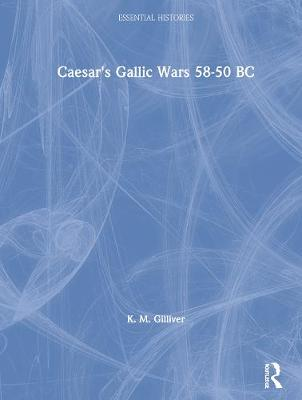 Caesar's Gallic Wars 58-50 BC - Essential Histories (Hardback)