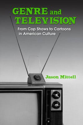 Genre and Television: From Cop Shows to Cartoons in American Culture (Paperback)
