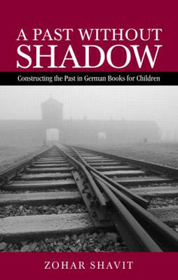 A Past Without Shadow: Constructing the Past in German Books for Children - Children's Literature and Culture (Hardback)