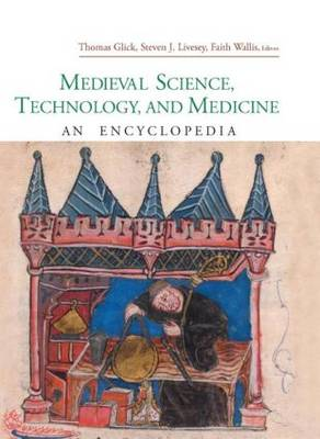Medieval Science, Technology, and Medicine: An Encyclopedia - Routledge Encyclopedias of the Middle Ages (Hardback)