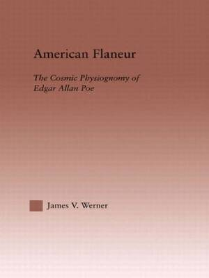 American Flaneur: The Cosmic Physiognomy of Edgar Allan Poe - Studies in Major Literary Authors (Hardback)