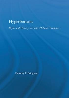 Hyperboreans: Myth and History in Celtic-Hellenic Contacts (Hardback)