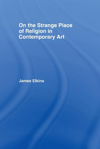 On the Strange Place of Religion in Contemporary Art (Hardback)