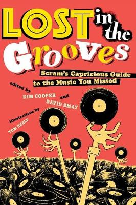Lost in the Grooves: Scram's Capricious Guide to the Music You Missed (Paperback)